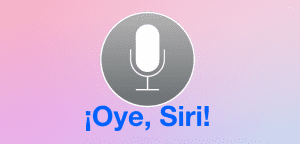 ¡Oye, Siri!