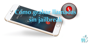 Grabar llamadas sin jailbreak