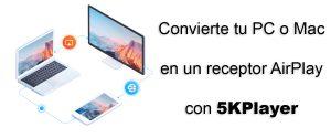 AirPlay en PC y Mac con 5KPlayer